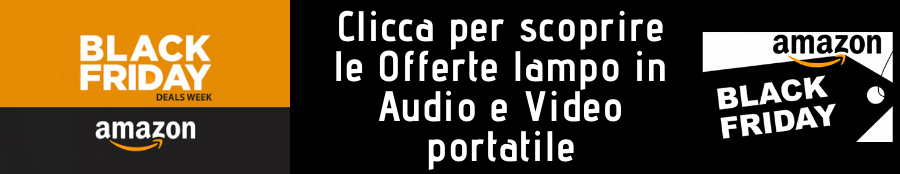 Amazon Black Friday Offerte lampo Audio e video portatile