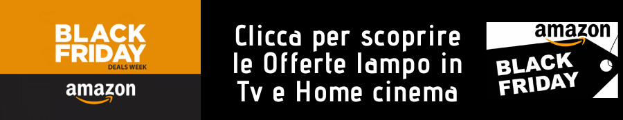 Offerte lampo settimana del Black Friday Amazon Tv ed Home cinema